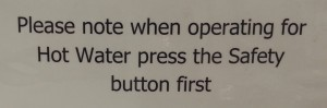 Please note when operating for Hot Water press the Safety button first